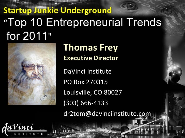 Thomas Frey Executive Director DaVinci Institute PO Box 270315 Louisville, CO 80027 (303) 666-4133 [email_address] Startup...