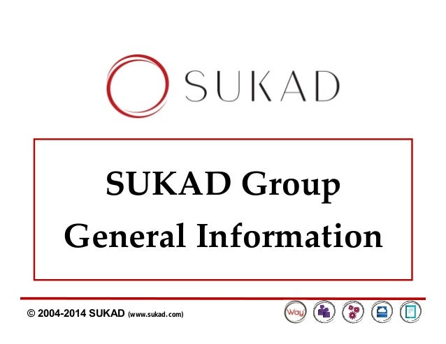 © 2004-2014 SUKAD (www.sukad.com) SUKAD Group General Information