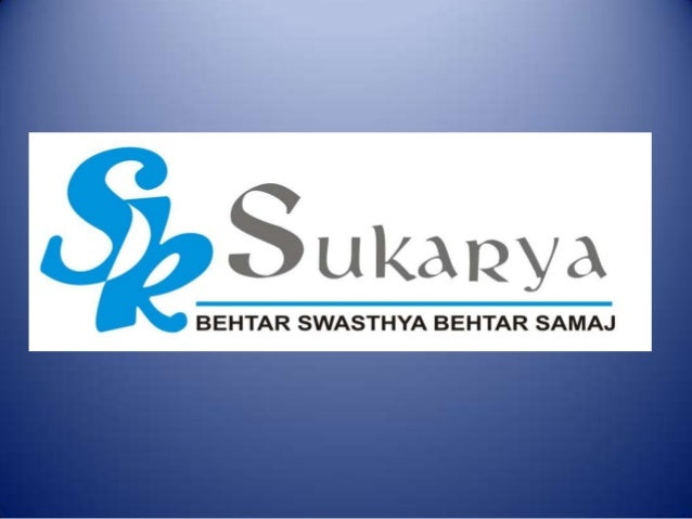 Formed in 1998, Sukarya, is a non- governmental organization working on issues of Maternal and Child Health, Primary Healt...