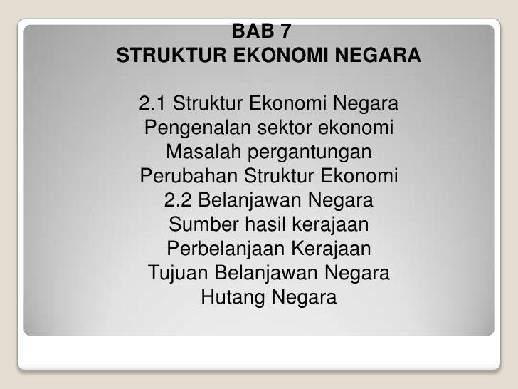BAB 7STRUKTUR EKONOMI NEGARA2.1 StrukturEkonomi NegaraPengenalansektorekonomiMasalahpergantunganPerubahanStrukturEkonomi2....