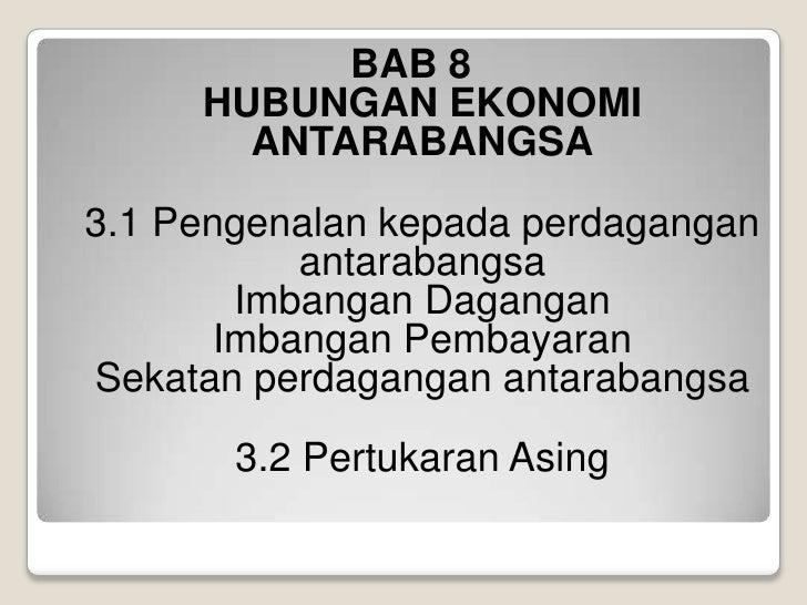 BAB 8HUBUNGAN EKONOMI ANTARABANGSA<br />3.1 PengenalankepadaperdaganganantarabangsaImbanganDaganganImbanganPembayaranSekat...