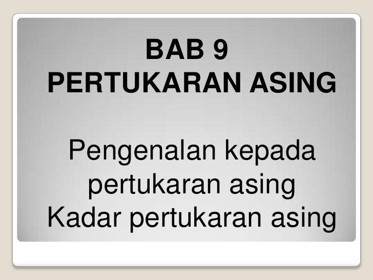 BAB 9PERTUKARAN ASINGPengenalankepadapertukaranasingKadar pertukaranasing<br />