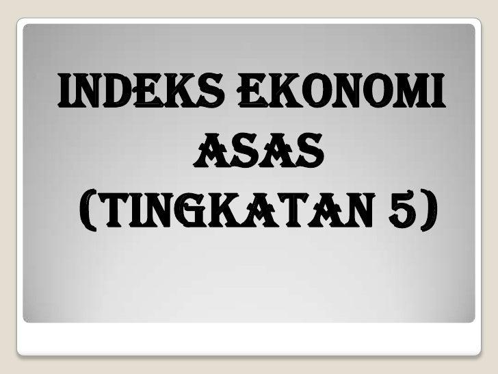 INDEKS EKONOMI ASAS (TINGKATAN 5)<br />
