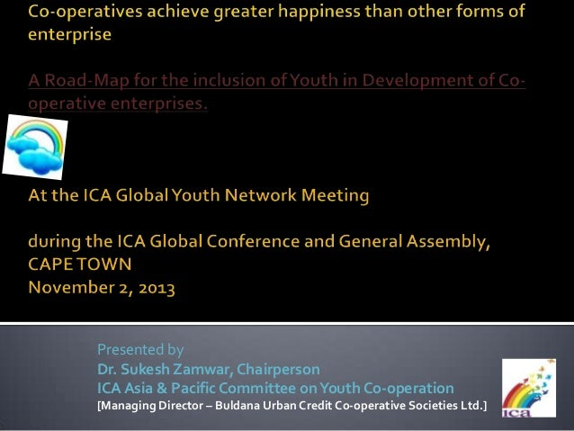 Presented by Dr. Sukesh Zamwar, Chairperson ICA Asia & Pacific Committee on Youth Co-operation [Managing Director – Buldan...