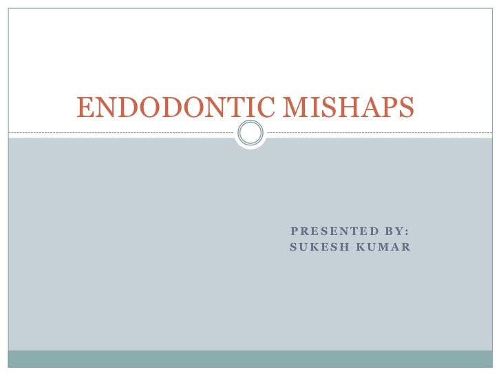 ENDODONTIC MISHAPS           PRESENTED BY:           SUKESH KUMAR