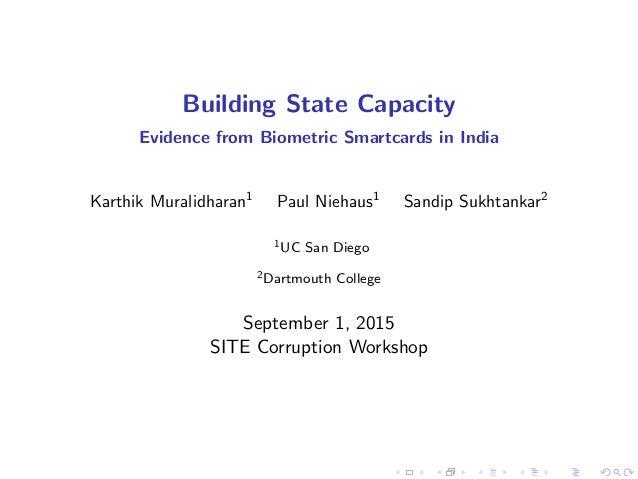 Building State Capacity Evidence from Biometric Smartcards in India Karthik Muralidharan1 Paul Niehaus1 Sandip Sukhtankar2...