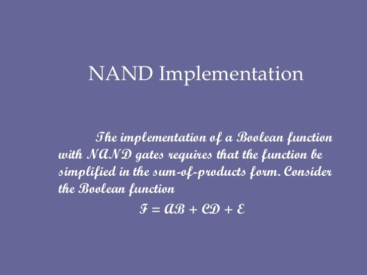 NAND Implementation   The implementation of a Boolean function with NAND gates requires that the function be simplified ...