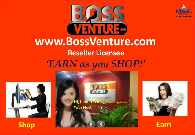 www.BossVenture.com           Reseller Licensee       'EARN as you SHOP!'            Hi, I am D-NA (Digital Neural Applica...