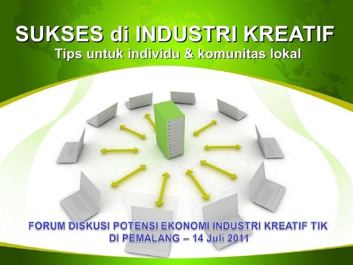 SUKSES di INDUSTRI KREATIF Tips untuk individu & komunitas lokal