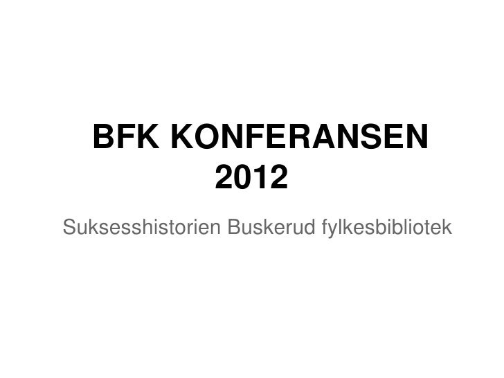 BFK KONFERANSEN         2012Suksesshistorien Buskerud fylkesbibliotek