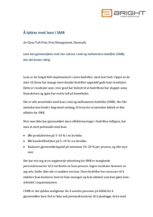 Å lykkes med lean i SMBAv Claus Toft Friis, Friis Management, Danmark.Lean kan gjennomføres med stor suksess i små og mell...