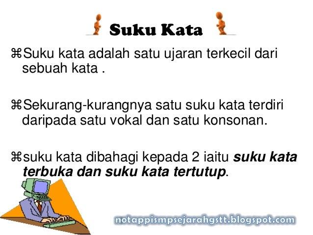 Suku KataSuku kata adalah satu ujaran terkecil darisebuah kata .Sekurang-kurangnya satu suku kata terdiridaripada satu v...