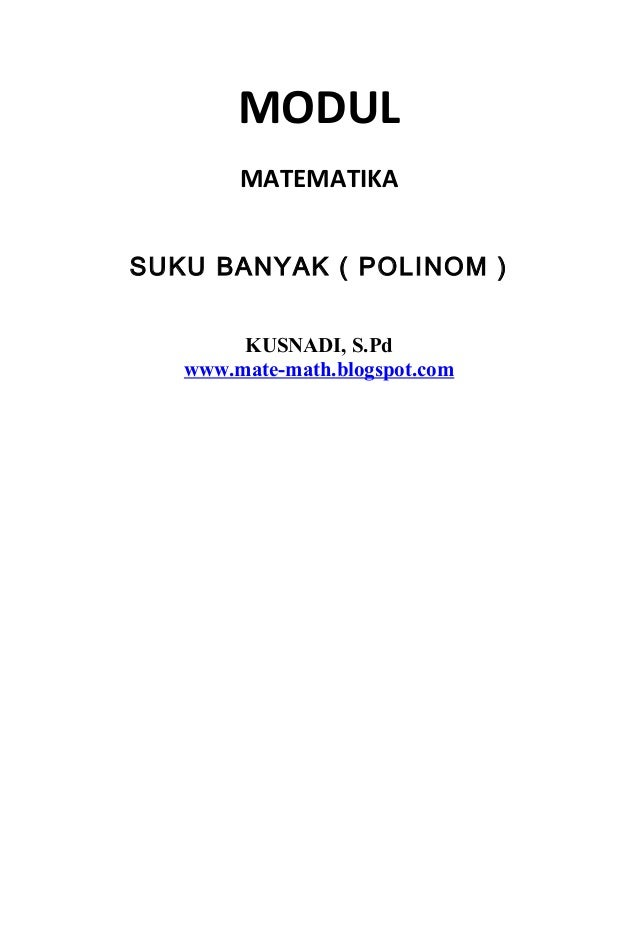 MODUL MATEMATIKA SUKU BANYAK ( POLINOM ) KUSNADI, S.Pd www.mate-math.blogspot.com