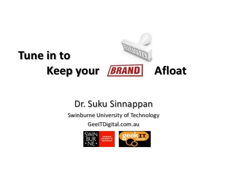 Tune in to          Keep your Afloat <br />Dr. SukuSinnappan<br />Swinburne University of Technology<br />GeeITDigital....