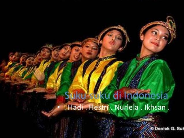 Suku suku di Indonesia • . Hadi . Hestri . Nurlela . Ikhsan .