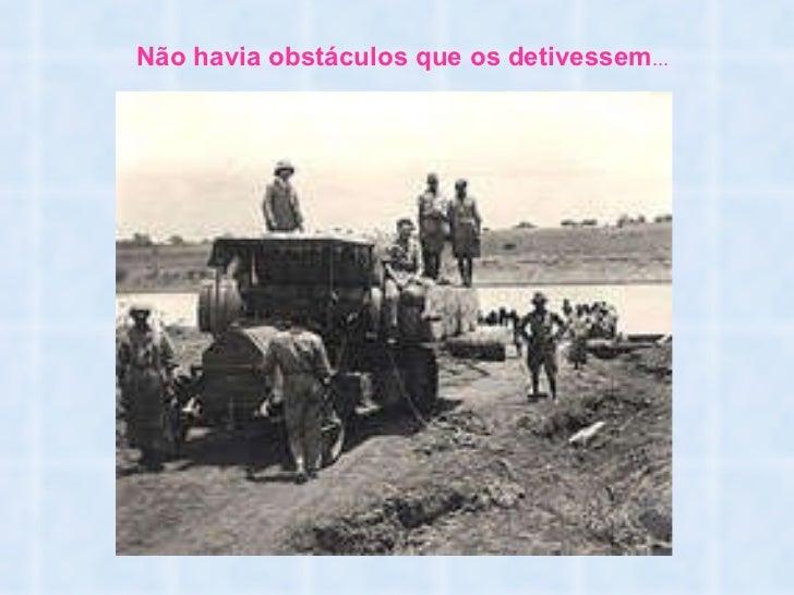 Não havia obstáculos que os detivessem ...