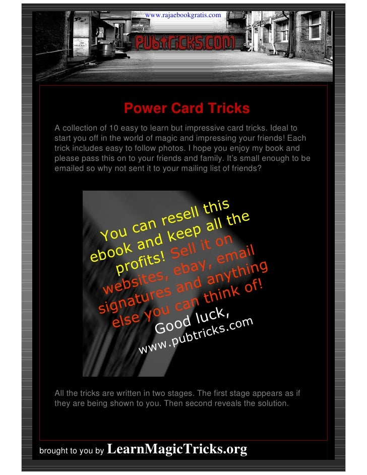 www.rajaebookgratis.com                      Power Card Tricks   A collection of 10 easy to learn but impressive card tric...