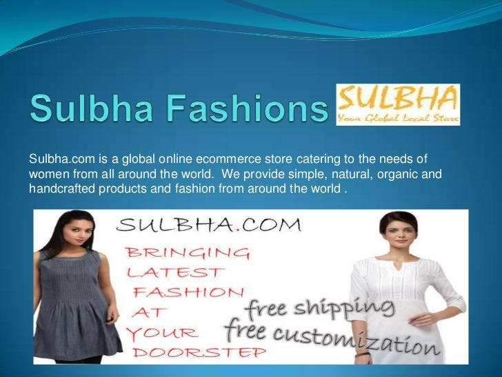 Sulbha.com is a global online ecommerce store catering to the needs ofwomen from all around the world. We provide simple, ...