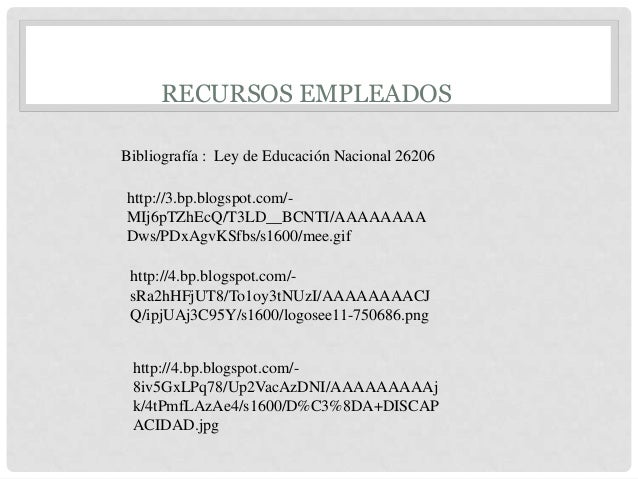 RECURSOS EMPLEADOS Bibliografía : Ley de Educación Nacional 26206 http://4.bp.blogspot.com/- sRa2hHFjUT8/To1oy3tNUzI/AAAAA...