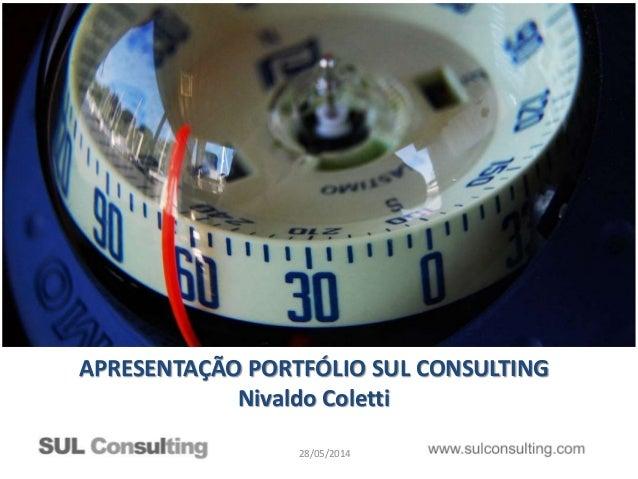 28/05/2014 APRESENTAÇÃO PORTFÓLIO SUL CONSULTING Nivaldo Coletti