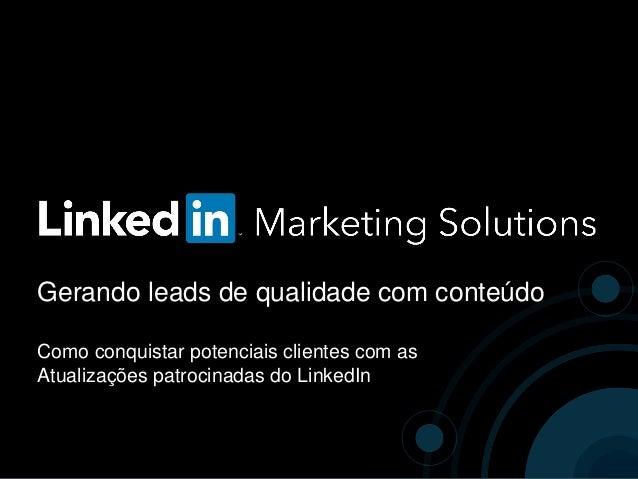 Gerando leads de qualidade com conteúdo Como conquistar potenciais clientes com as Atualizações patrocinadas do LinkedIn