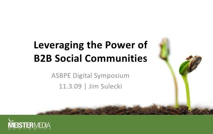 Leveraging the Power of B2B Social Communities<br />ASBPE Digital Symposium<br />11.3.09 | Jim Sulecki<br />