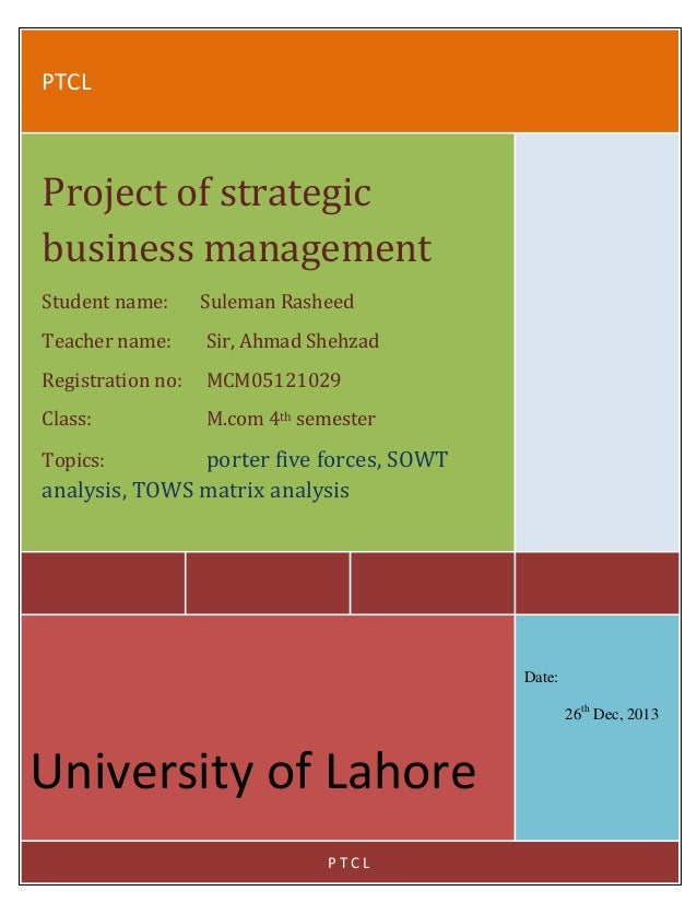 PTCL  Project of strategic business management Student name:  Suleman Rasheed  Teacher name:  Sir, Ahmad Shehzad  Registra...