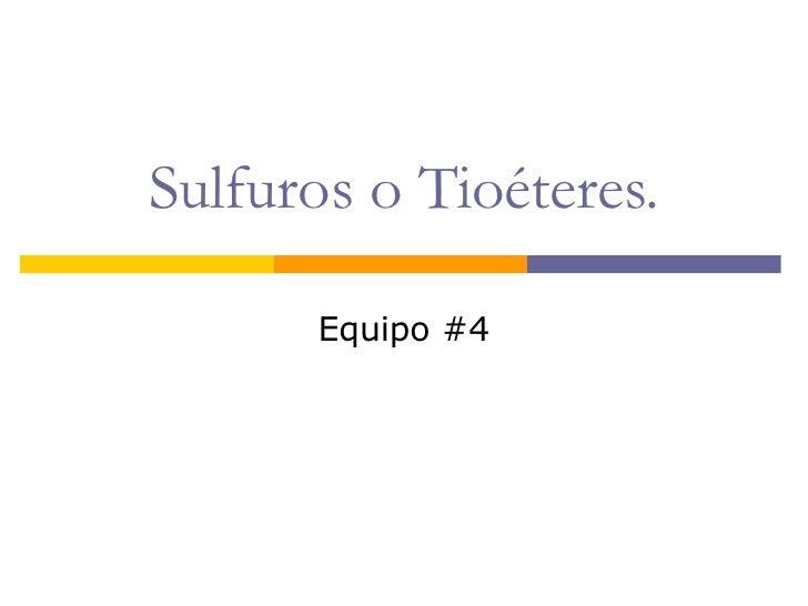 Sulfuros o Tioéteres. Equipo #4