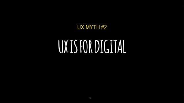 5/2/14 UXISFORDIGITAL 13 UX MYTH #2