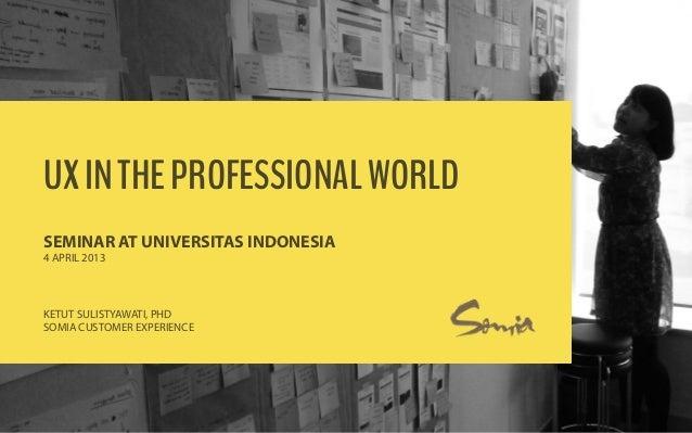 "©""2014""SOMIA""CUSTOMER""EXPERIENCE."""" UXINTHEPROFESSIONALWORLD SEMINAR AT UNIVERSITAS INDONESIA 4 APRIL 2013 KETUT SULISTYAW..."