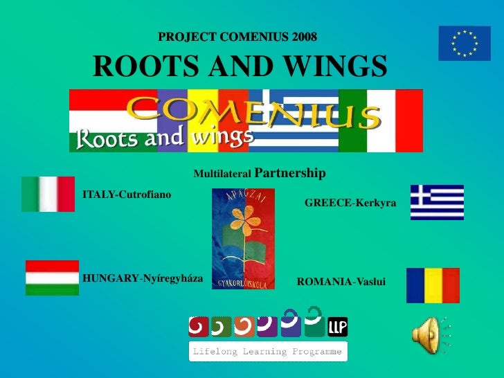 PROJECT COMENIUS 2008   ROOTS AND WINGS                      Multilateral Partnership ITALY-Cutrofiano                    ...