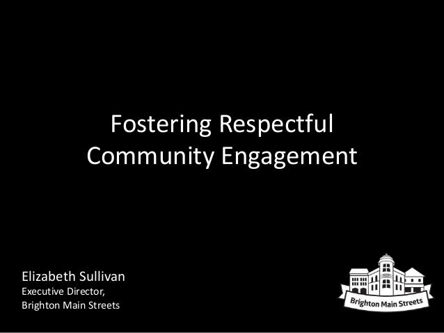 Fostering Respectful Community Engagement Elizabeth Sullivan Executive Director, Brighton Main Streets