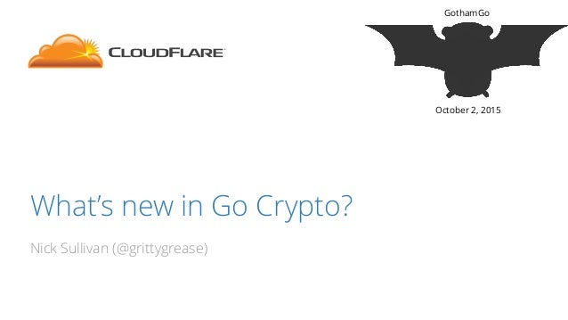 What's new in Go Crypto? Nick Sullivan (@grittygrease) GothamGo October 2, 2015