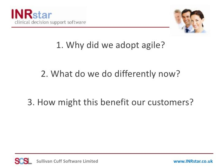 1. Why did we adopt agile?<br />2. What do we do differently now?<br />3. How might this benefit our customers?<br />