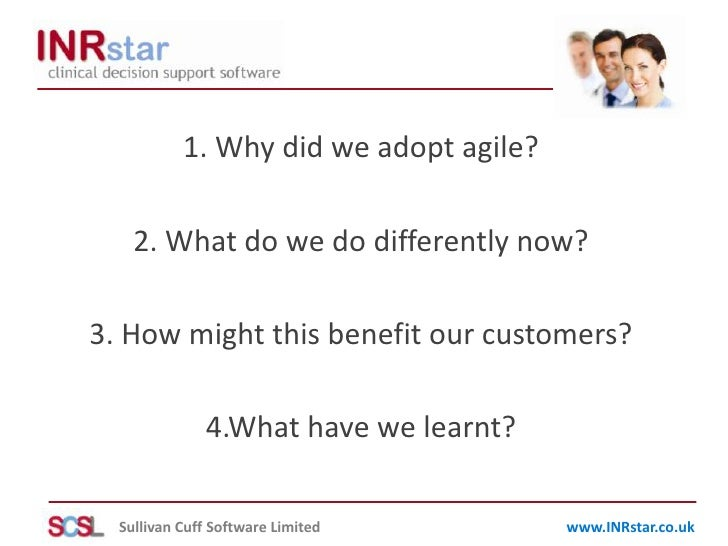 1. Why did we adopt agile?<br />2. What do we do differently now?<br />3. How might this benefit our customers?<br />4.Wha...