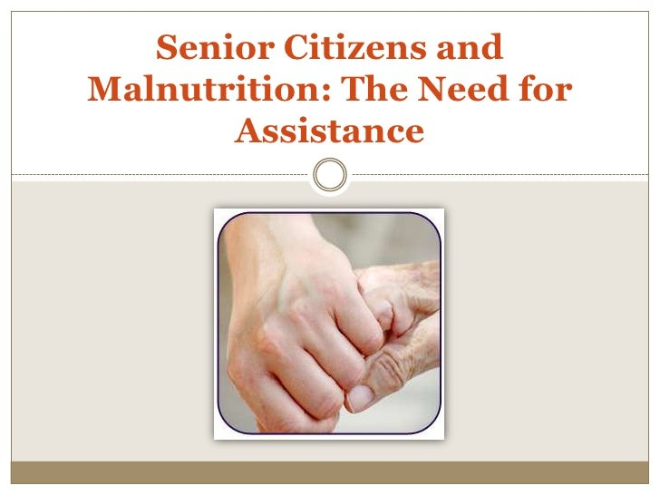Senior Citizens and Malnutrition: The Need for Assistance<br />