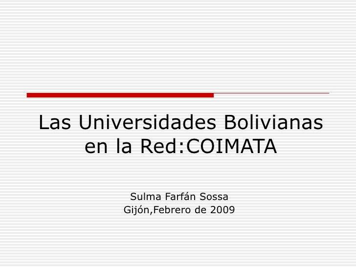 Las Universidades Bolivianas en la Red:COIMATA Sulma Farfán Sossa Gijón,Febrero de 2009