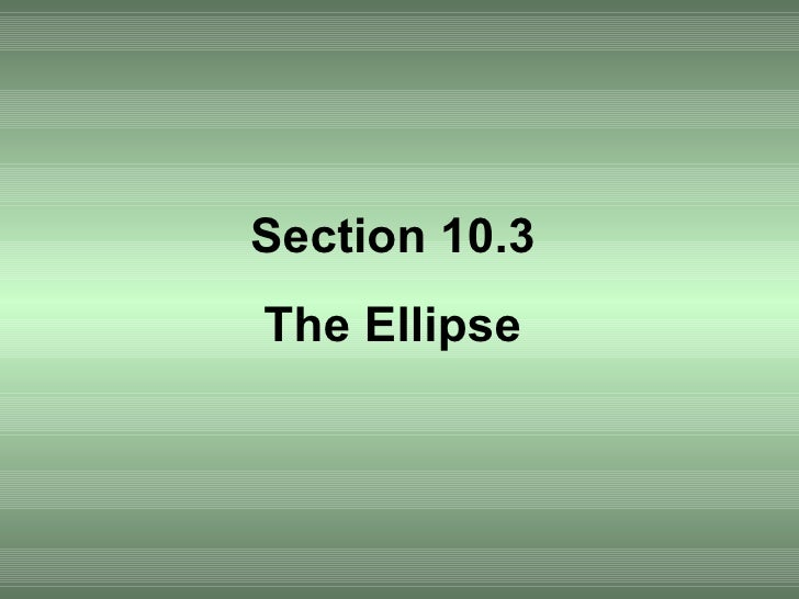 Section 10.3 The Ellipse