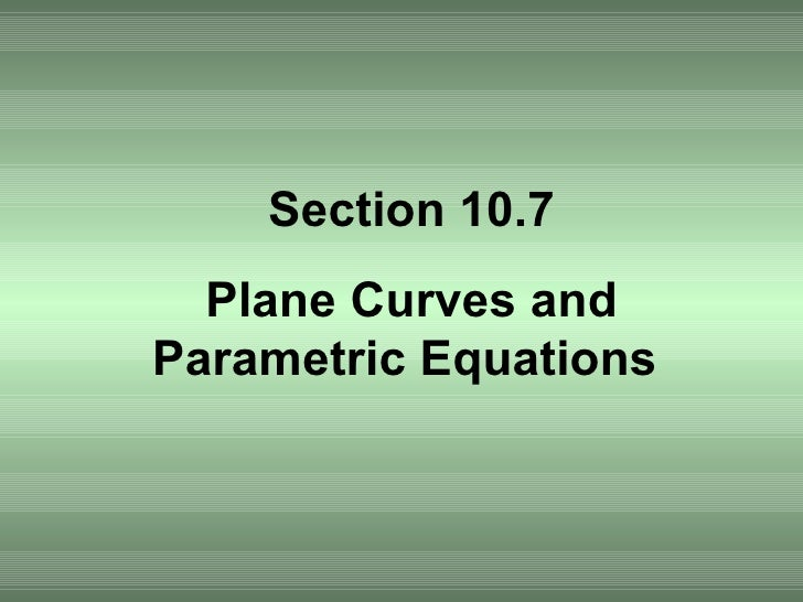 Section 10.7 Plane Curves and Parametric Equations