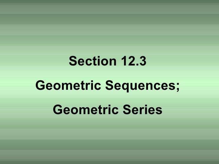 Section 12.3 Geometric Sequences; Geometric Series