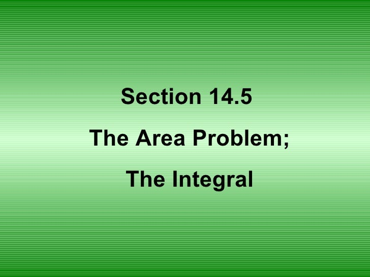 Section 14.5  The Area Problem; The Integral