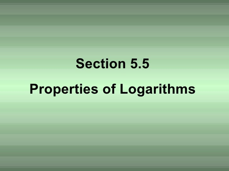Section 5.5 Properties of Logarithms