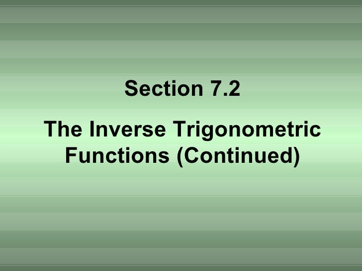 Section 7.2 The Inverse Trigonometric Functions (Continued)