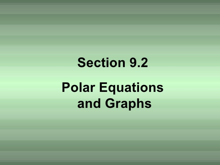 Section 9.2 Polar Equations  and Graphs