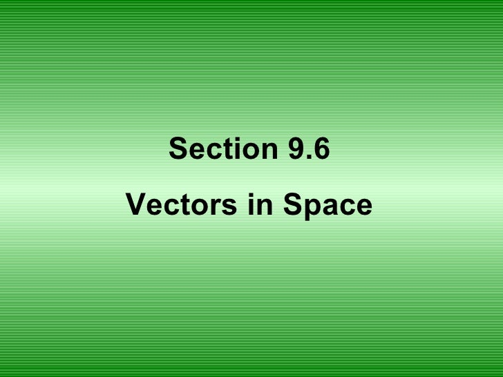 Section 9.6 Vectors in Space