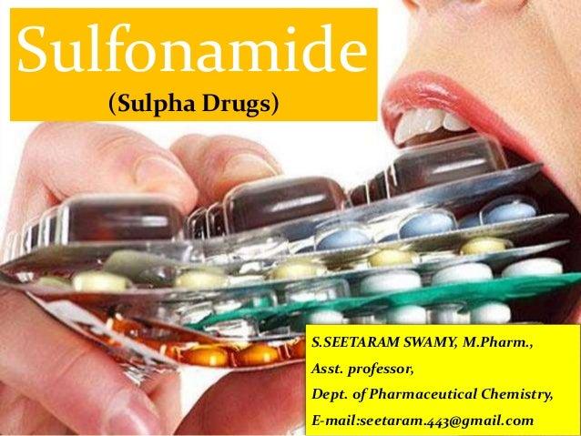 Sulfonamide (Sulpha Drugs) S.SEETARAM SWAMY, M.Pharm., Asst. professor, Dept. of Pharmaceutical Chemistry, E-mail:seetaram...