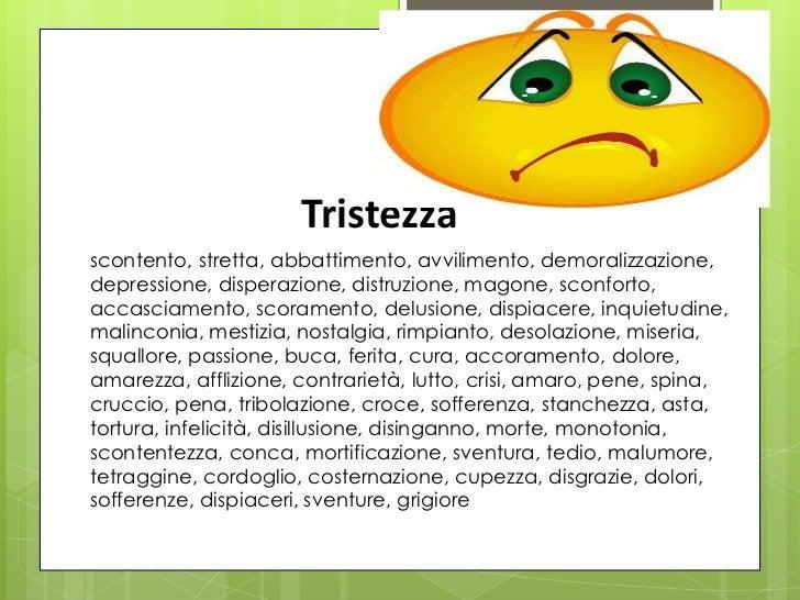 Tristezzascontento, stretta, abbattimento, avvilimento, demoralizzazione,depressione, disperazione, distruzione, magone, s...