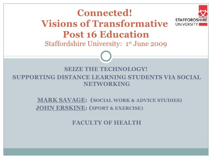 SEIZE THE TECHNOLOGY!  SUPPORTING DISTANCE LEARNING STUDENTS VIA SOCIAL NETWORKING MARK SAVAGE :  ( SOCIAL WORK & ADVICE S...