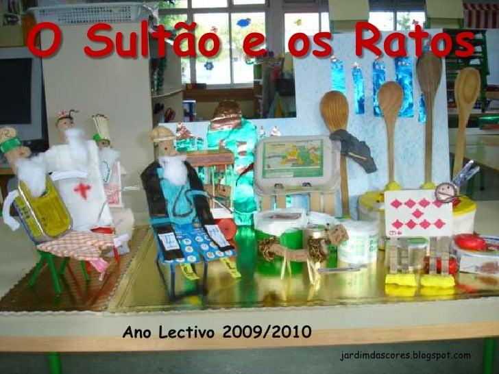 O Sultão e os Ratos<br />Ano Lectivo 2009/2010<br />jardimdascores.blogspot.com<br />