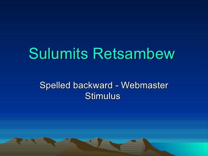 Sulumits   Retsambew   Spelled backward - Webmaster Stimulus